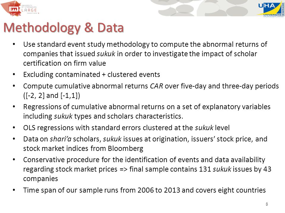 8 Methodology & Data Use standard event study methodology to compute the abnormal returns of companies that issued sukuk in order to investigate the impact of scholar certification on firm value Excluding contaminated + clustered events Compute cumulative abnormal returns CAR over five-day and three-day periods ([-2, 2] and [-1,1]) Regressions of cumulative abnormal returns on a set of explanatory variables including sukuk types and scholars characteristics.