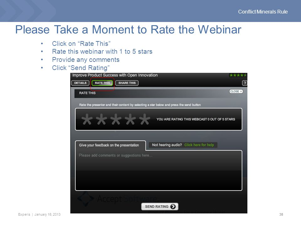 Experis | January 16, 201338 Conflict Minerals Rule Please Take a Moment to Rate the Webinar Click on Rate This Rate this webinar with 1 to 5 stars Provide any comments Click Send Rating