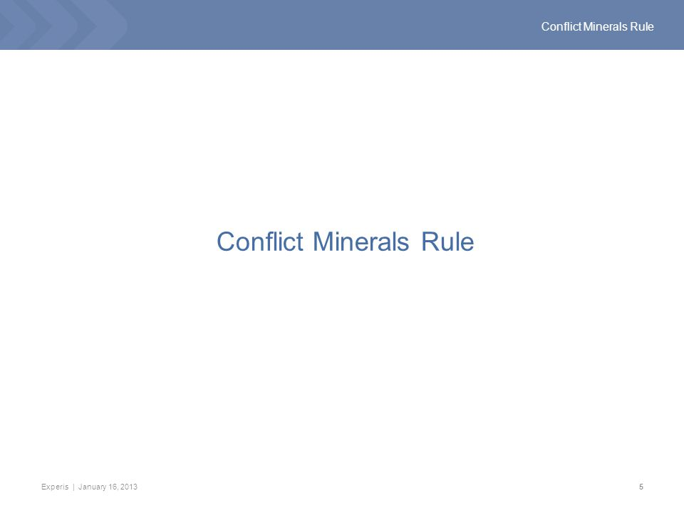 Experis | January 16, 20135 Conflict Minerals Rule