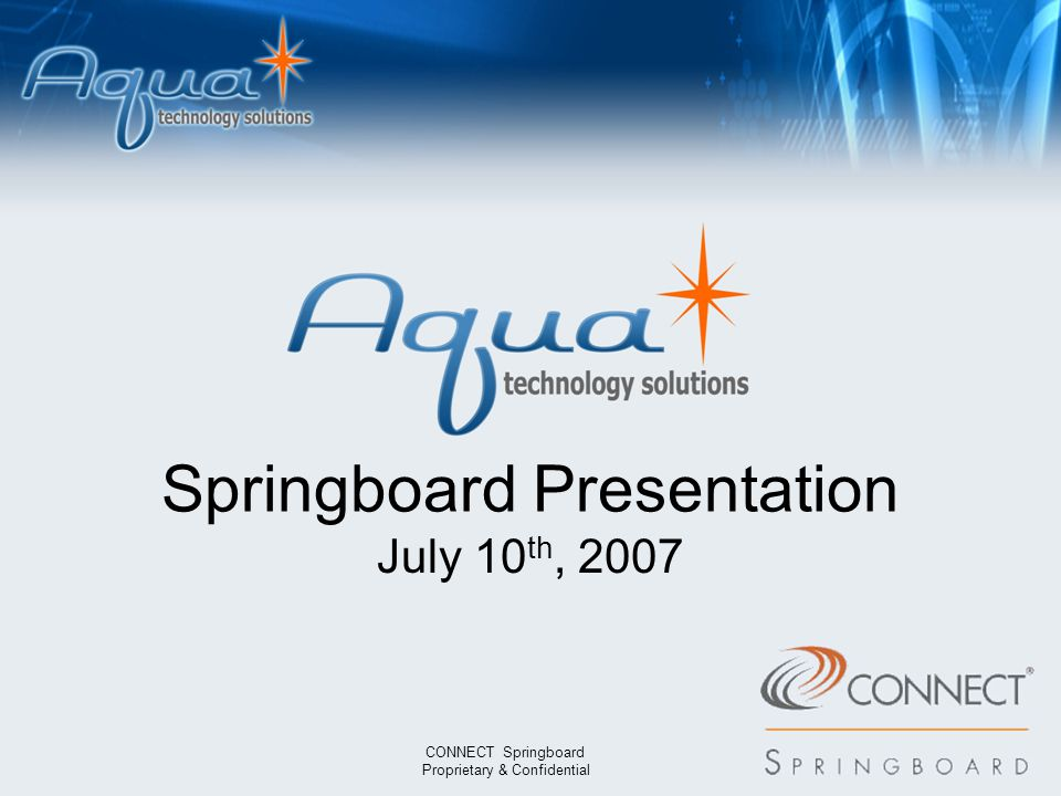7338 1179 7742 0064 Springboard Presentation July 10 th, 2007 CONNECT Springboard Proprietary & Confidential 8093 6744 1072 9572 9410 1149 5382 0229