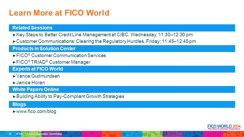 © 2014 Fair Isaac Corporation. Confidential. Learn More at FICO World Related Sessions ► Key Steps to Better Credit Line Management at CIBC, Wednesday