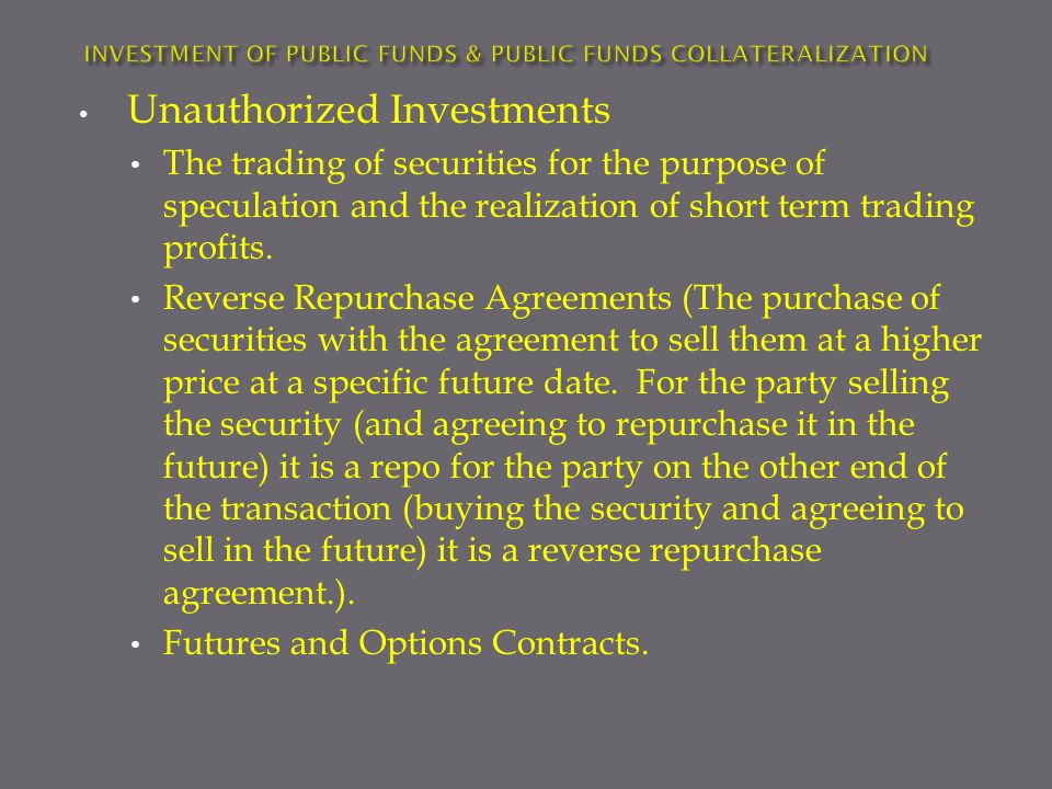 Unauthorized Investments The trading of securities for the purpose of speculation and the realization of short term trading profits.
