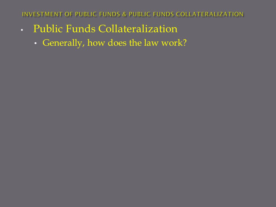 Public Funds Collateralization Generally, how does the law work