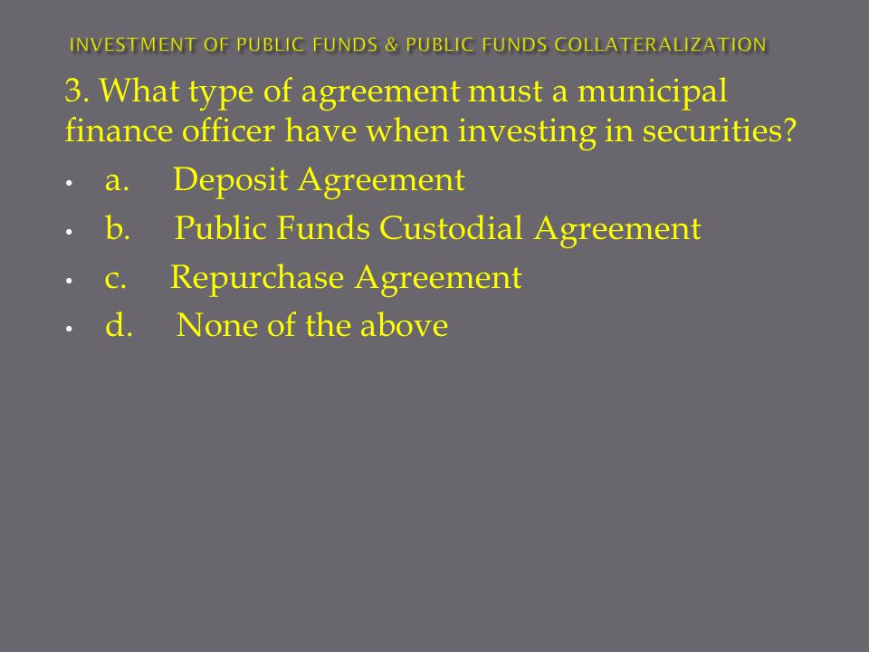 3. What type of agreement must a municipal finance officer have when investing in securities.