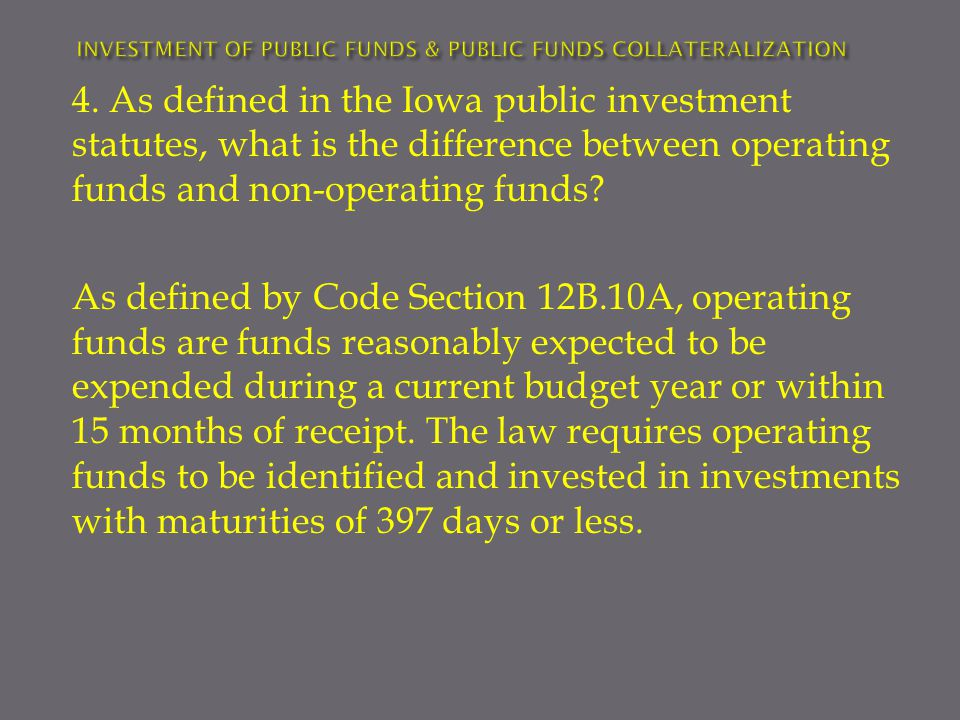 As defined by Code Section 12B.10A, operating funds are funds reasonably expected to be expended during a current budget year or within 15 months of receipt.