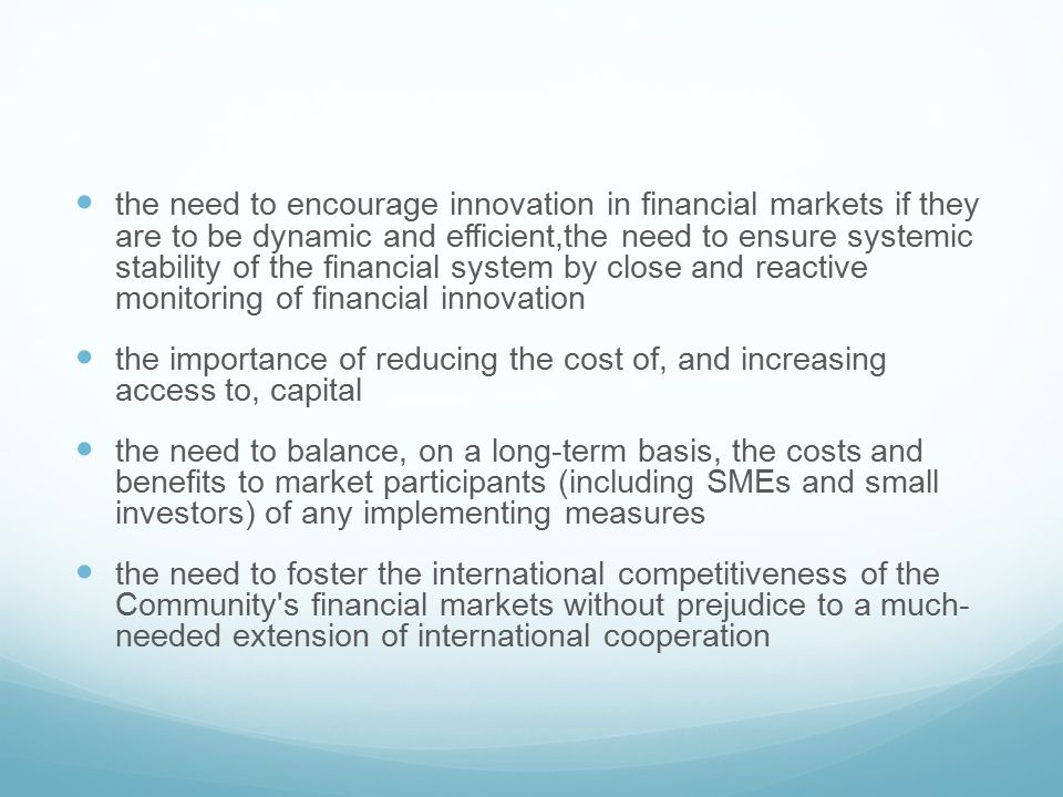 the need to encourage innovation in financial markets if they are to be dynamic and efficient,the need to ensure systemic stability of the financial s