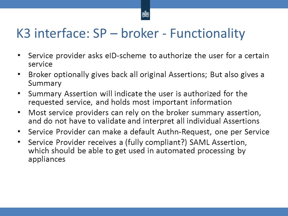 K3 interface: SP – broker - Functionality Service provider asks eID-scheme to authorize the user for a certain service Broker optionally gives back al