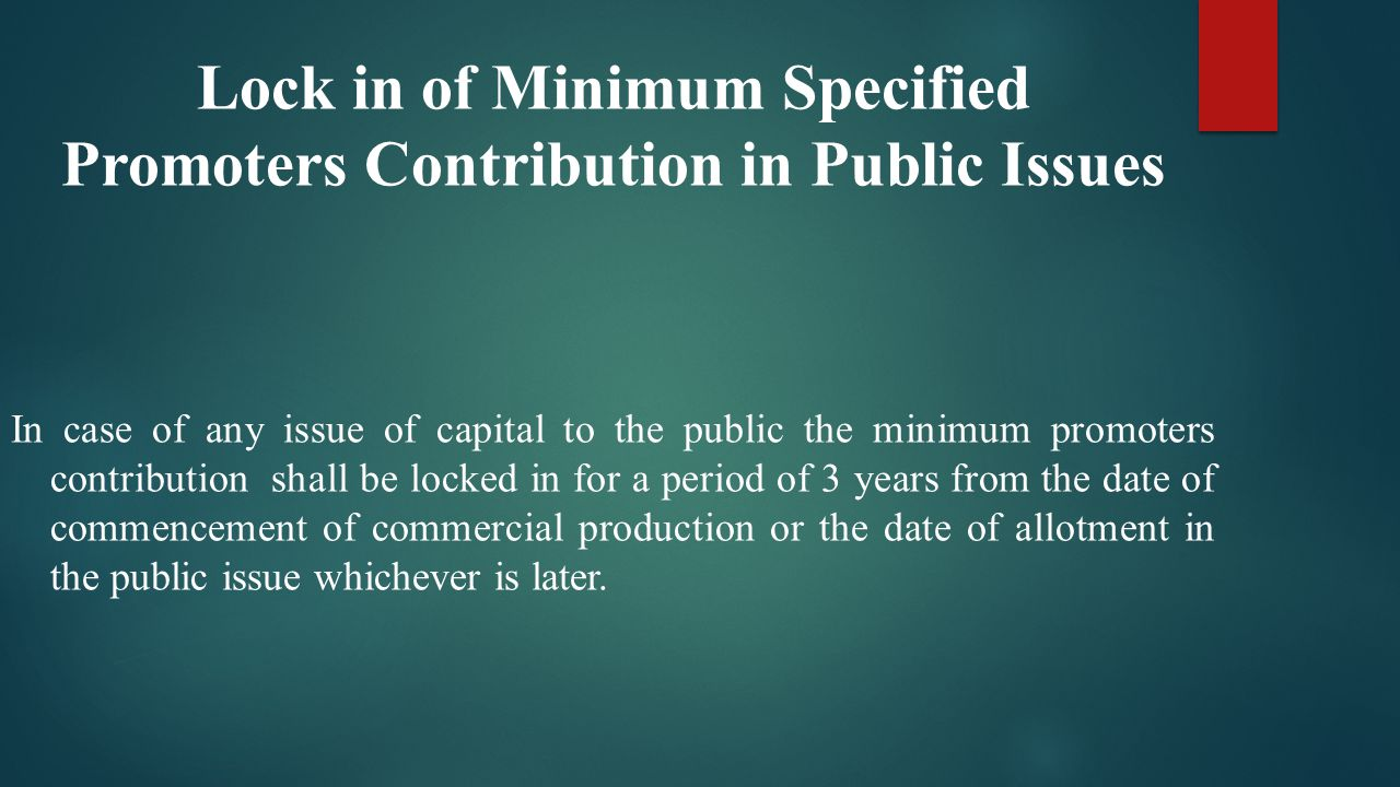 Lock in of Minimum Specified Promoters Contribution in Public Issues In case of any issue of capital to the public the minimum promoters contribution