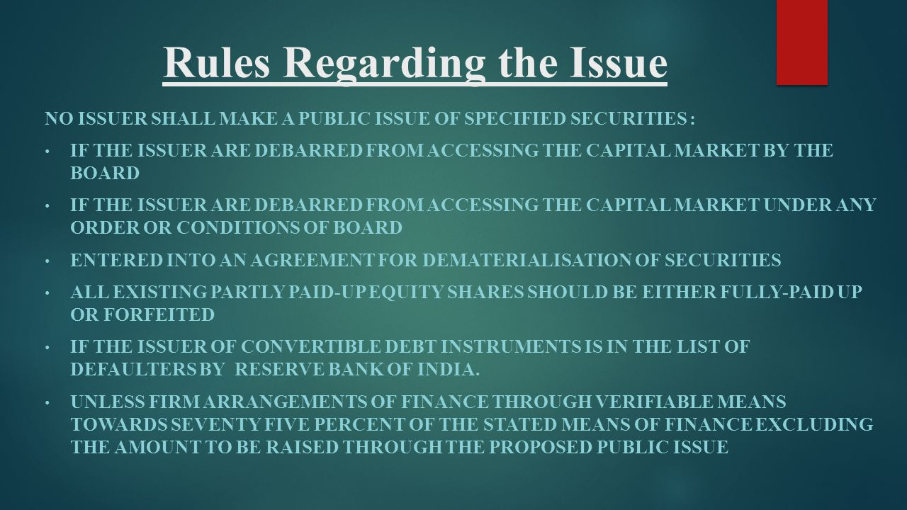 Rules Regarding the Issue NO ISSUER SHALL MAKE A PUBLIC ISSUE OF SPECIFIED SECURITIES : IF THE ISSUER ARE DEBARRED FROM ACCESSING THE CAPITAL MARKET B