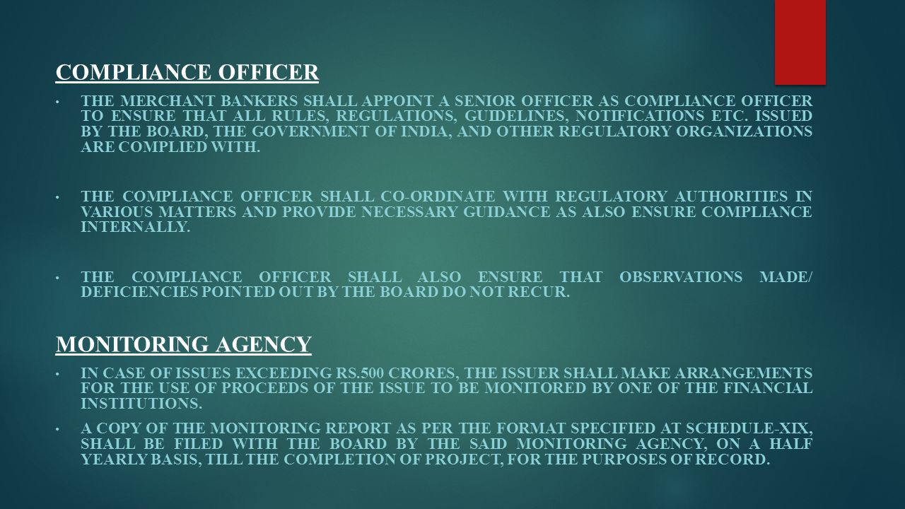 COMPLIANCE OFFICER THE MERCHANT BANKERS SHALL APPOINT A SENIOR OFFICER AS COMPLIANCE OFFICER TO ENSURE THAT ALL RULES, REGULATIONS, GUIDELINES, NOTIFI