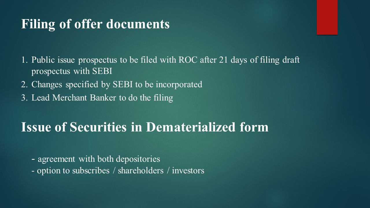 Documents to be Submitted Along With Offer Document THE LEAD MERCHANT BANKER NEED TO SUBMIT THE FOLLOWING DOCUMENT ALONG WITH OFFER DOCUMENTS COPY OF AGREEMENT BETWEEN ISSUER & LEAD MERCHANT BANKER COPY OF INTER-SE ALLOCATION OF RESPONSIBILITIES OF EACH MERCHANT BANKER A DUE DILIGENCE CERTIFICATE AS PER FORM A OF SCHEDULE VI A COPY OF RESOLUTION PASSED BY THE BOARD OF DIRECTORS OF THE ISSUER FOR ALLOTTING SPECIFIED SECURITIES A CERTIFICATE FROM CHARTERED ACCOUNTANTS BEFORE OPENING OF THE ISSUE, CERTIFYING THE PROMOTERS CONTRIBUTION