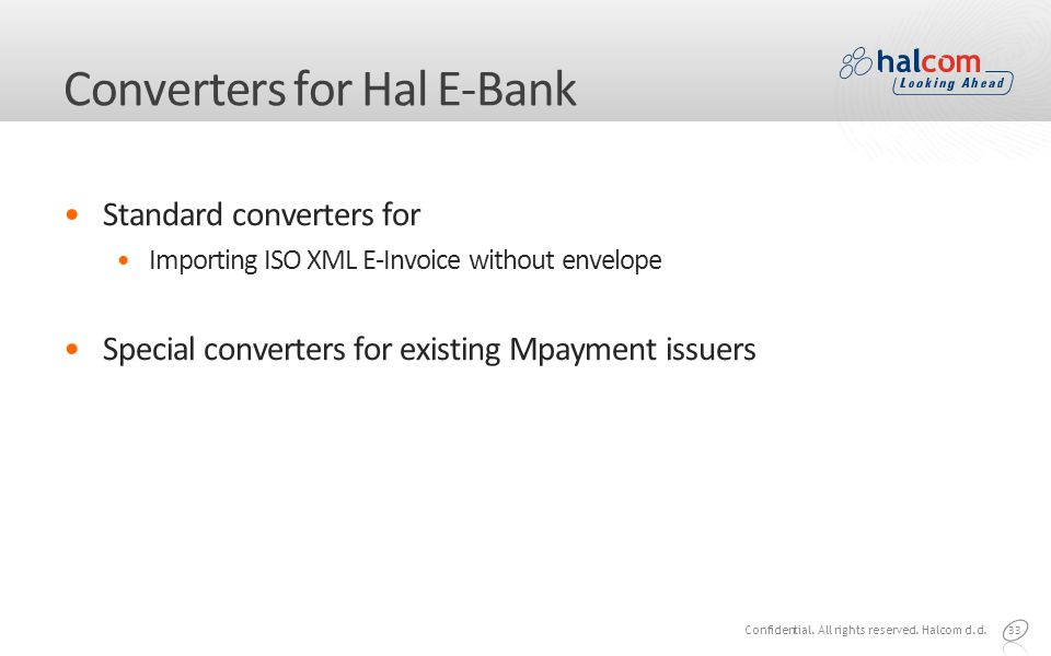 Converters for Hal E-Bank Standard converters for Importing ISO XML E-Invoice without envelope Special converters for existing Mpayment issuers 33 Confidential.