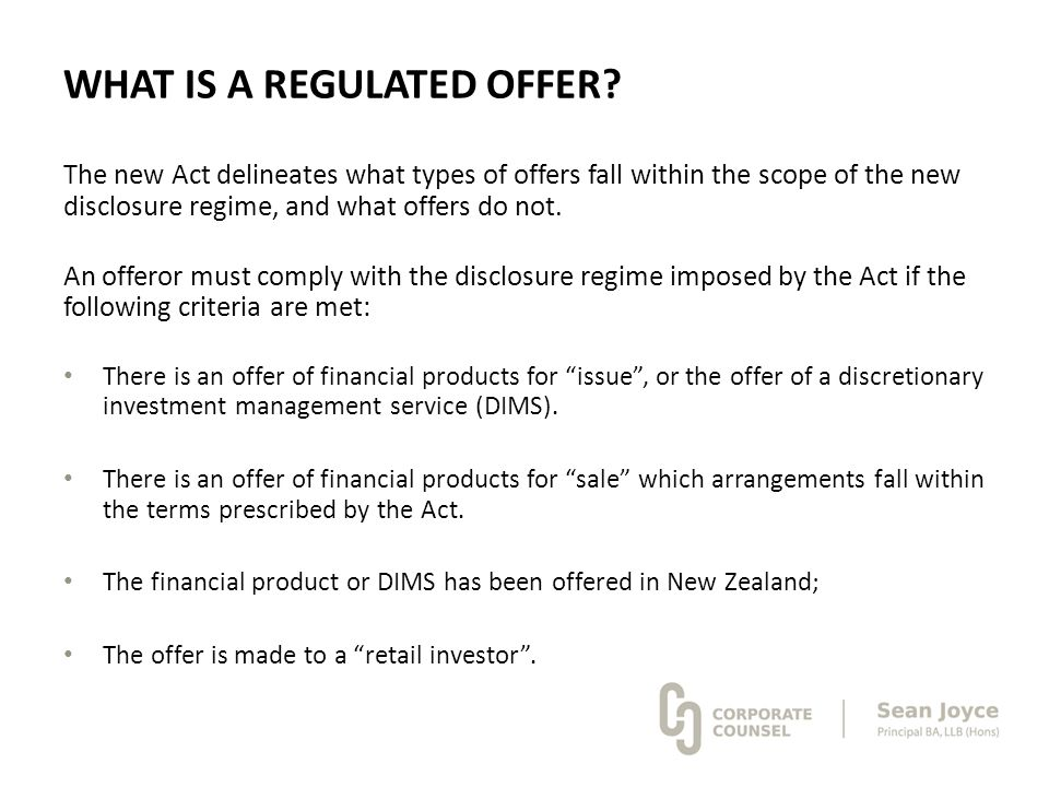 WHAT IS A REGULATED OFFER? The new Act delineates what types of offers fall within the scope of the new disclosure regime, and what offers do not. An