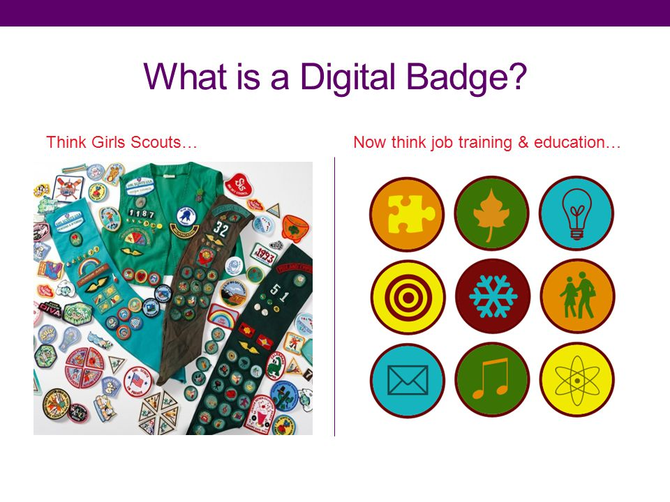 What is a Digital Badge Think Girls Scouts…Now think job training & education…