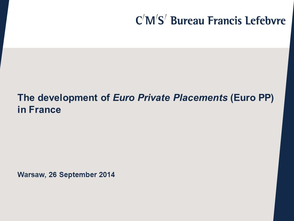 | The development of Euro Private Placements (Euro PP) in France Warsaw, 26 September 2014