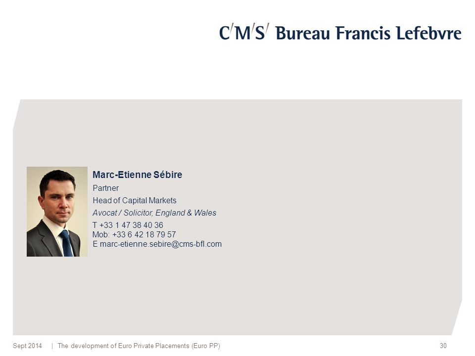 |The development of Euro Private Placements (Euro PP)30 Marc-Etienne Sébire Partner Head of Capital Markets Avocat / Solicitor, England & Wales T +33