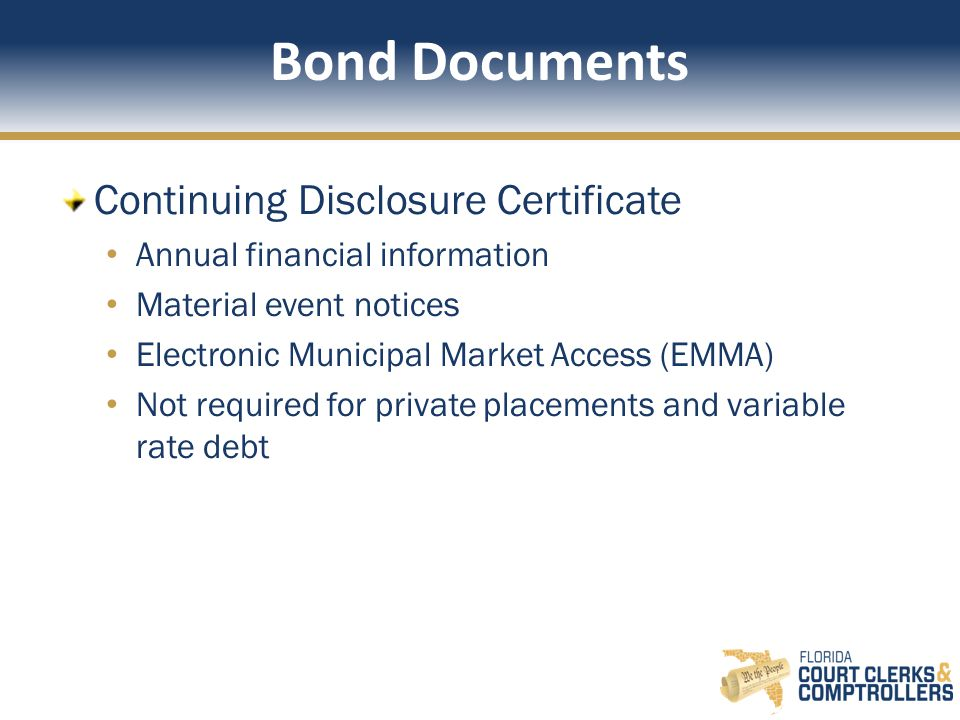 Bond Documents Continuing Disclosure Certificate Annual financial information Material event notices Electronic Municipal Market Access (EMMA) Not required for private placements and variable rate debt