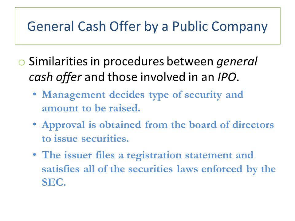 General Cash Offer by a Public Company o Similarities in procedures between general cash offer and those involved in an IPO.