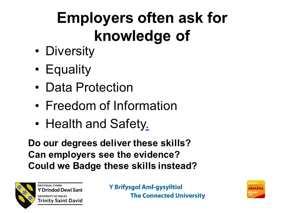 Employers often ask for knowledge of Diversity Equality Data Protection Freedom of Information Health and Safety..