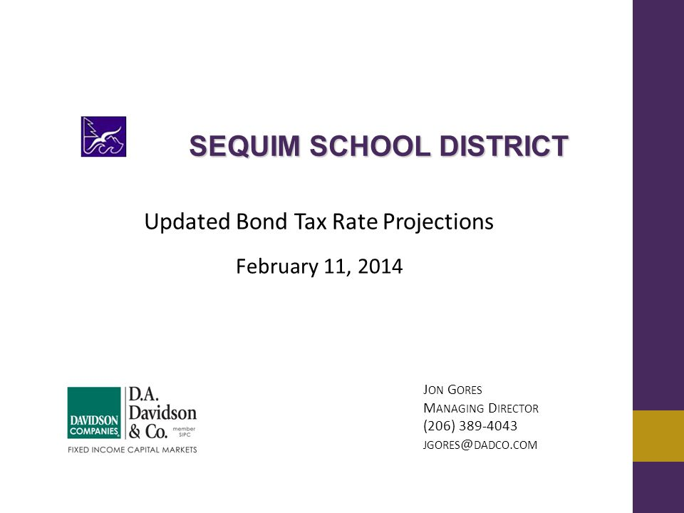 Updated Bond Tax Rate Projections February 11, 2014 J ON G ORES M ANAGING D IRECTOR (206) 389-4043 JGORES @ DADCO.