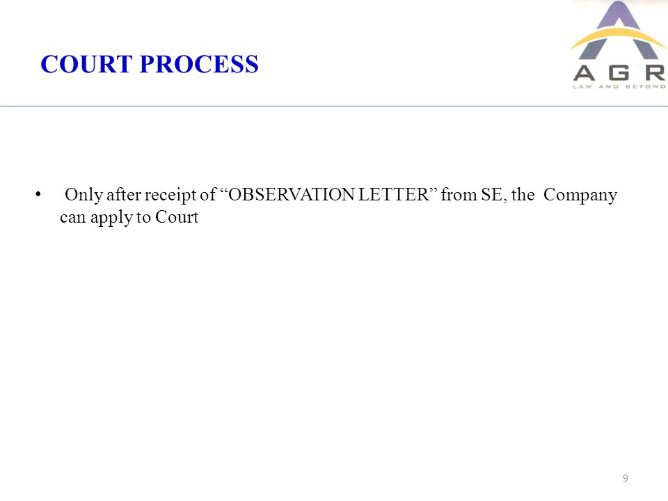 COURT PROCESS Only after receipt of OBSERVATION LETTER from SE, the Company can apply to Court 9