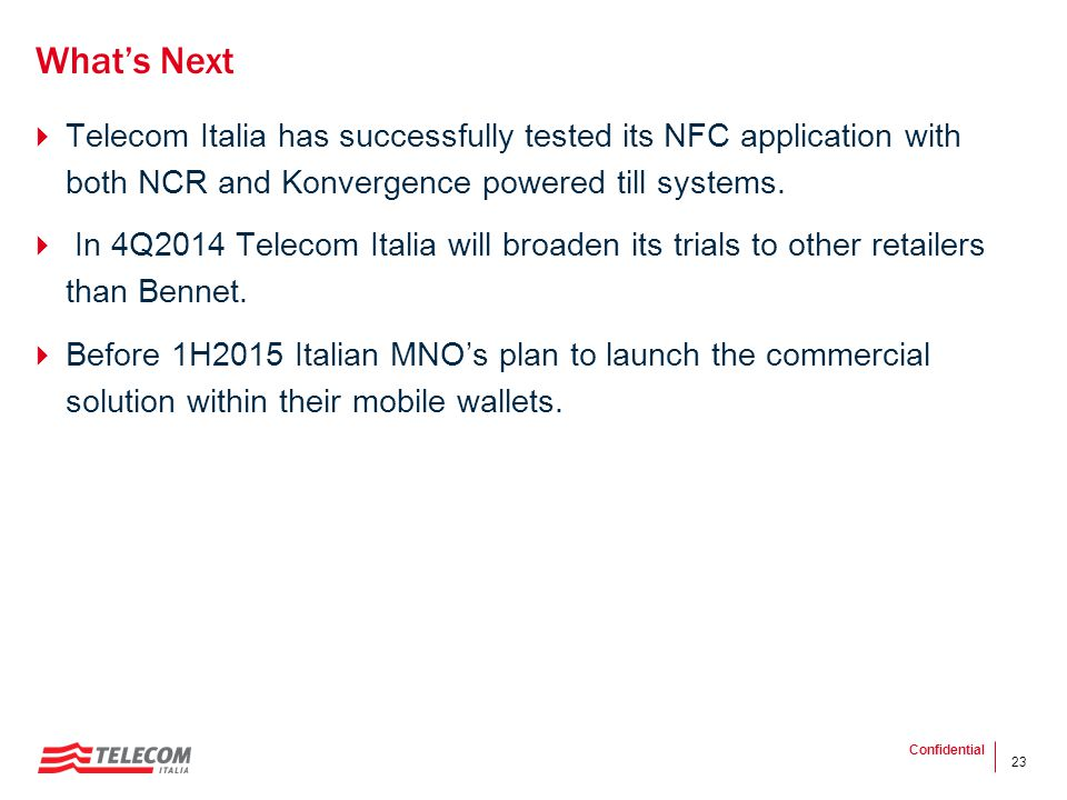 23 What's Next  Telecom Italia has successfully tested its NFC application with both NCR and Konvergence powered till systems.