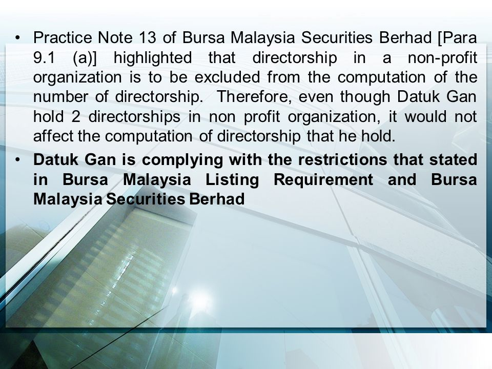 Application Datuk Gan PUBLIC COMPANIES 14 CHARITABLE COMPANIES 2 PRIVATE COMPANIES 9 LISTED 8 NON- LISTED 6 15 NOT MORE THAN 10 EXCLUDED FROM COMPUTATION Datuk Gan is complying with the restriction of BMLR and BMSB