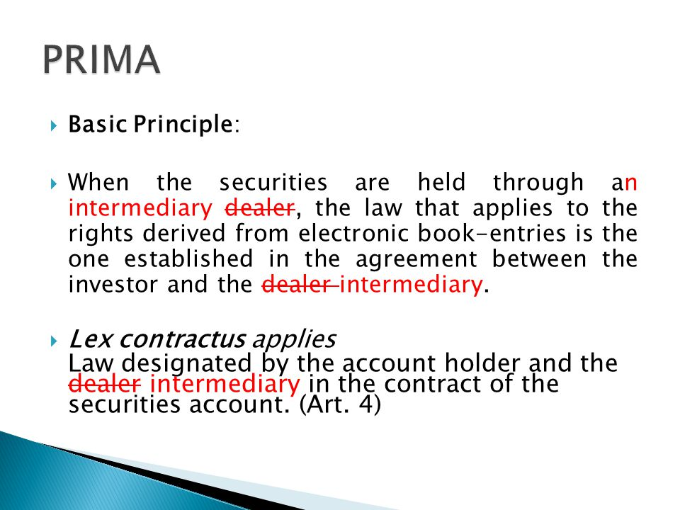  Basic Principle:  When the securities are held through an intermediary dealer, the law that applies to the rights derived from electronic book-entr