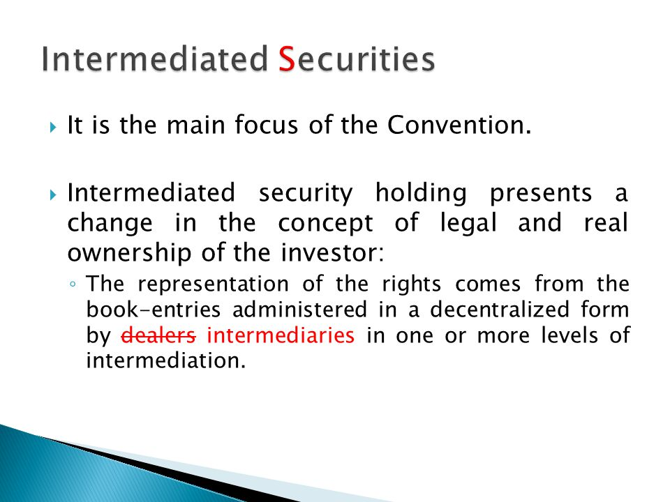  It is the main focus of the Convention.  Intermediated security holding presents a change in the concept of legal and real ownership of the investo