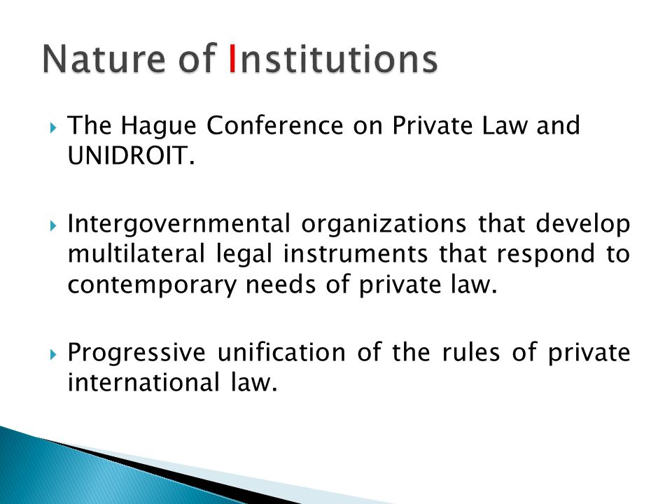  The Hague Conference on Private Law and UNIDROIT.  Intergovernmental organizations that develop multilateral legal instruments that respond to cont