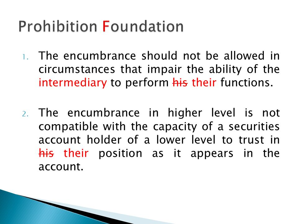1. The encumbrance should not be allowed in circumstances that impair the ability of the intermediary to perform his their functions. 2. The encumbran