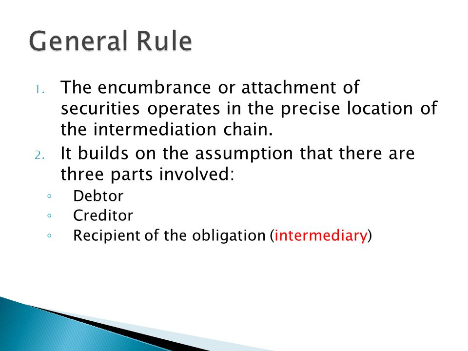 1. The encumbrance or attachment of securities operates in the precise location of the intermediation chain. 2. It builds on the assumption that there