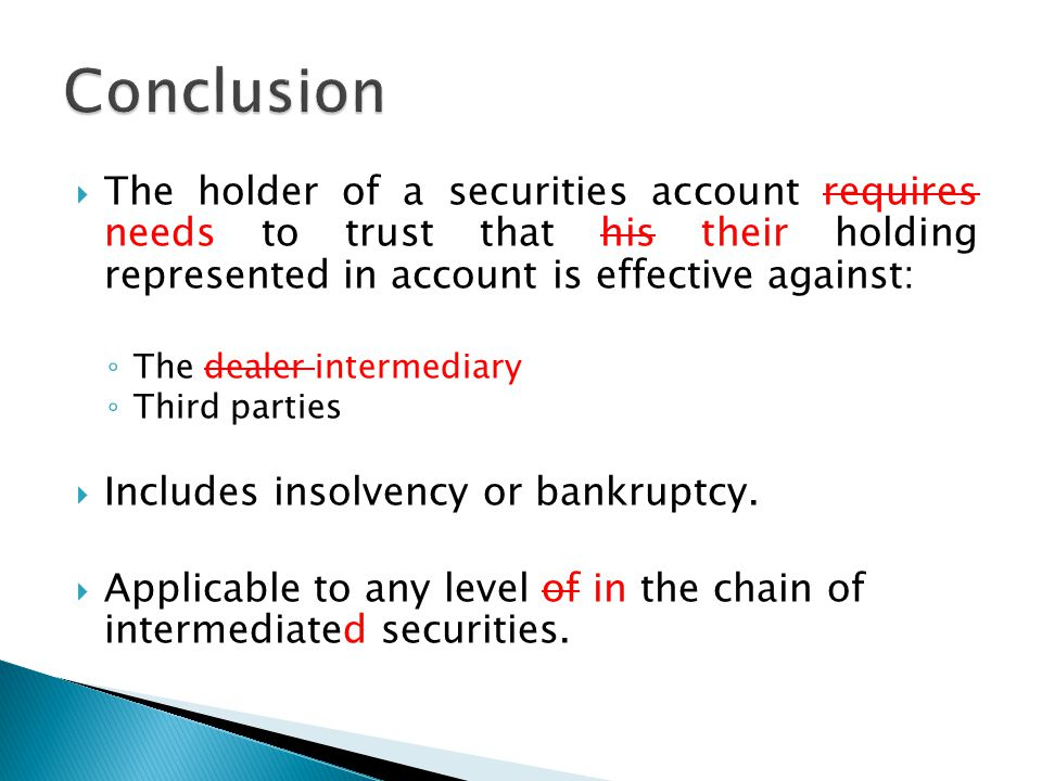  The holder of a securities account requires needs to trust that his their holding represented in account is effective against: ◦ The dealer intermed