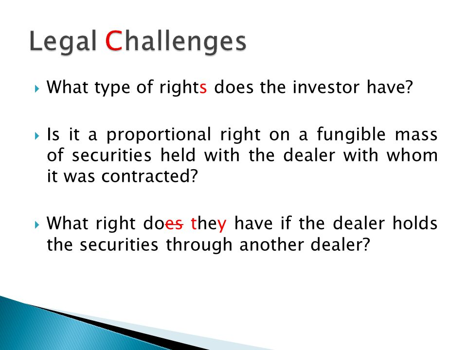  What type of rights does the investor have?  Is it a proportional right on a fungible mass of securities held with the dealer with whom it was cont