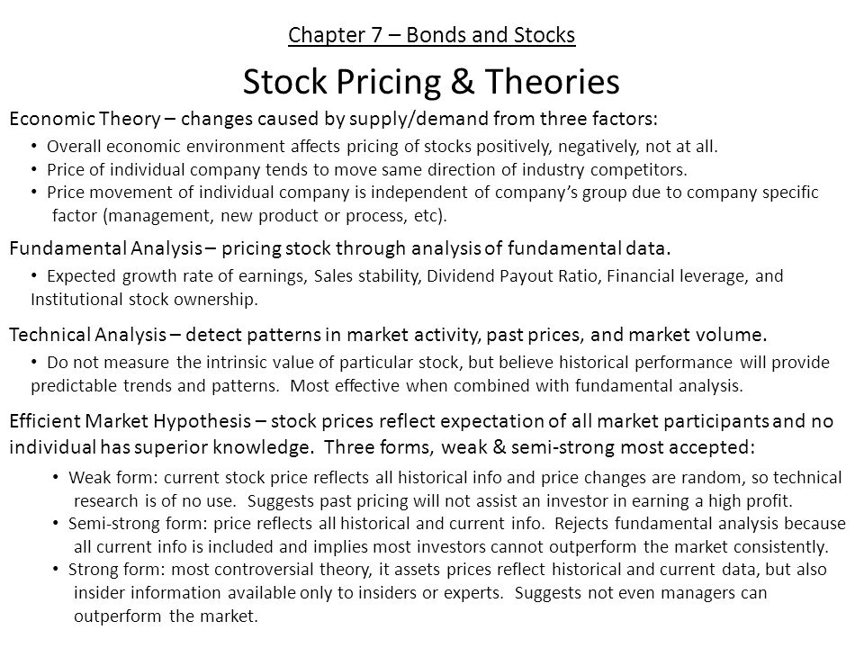 Chapter 7 – Bonds and Stocks Stock Pricing & Theories Economic Theory – changes caused by supply/demand from three factors: Overall economic environment affects pricing of stocks positively, negatively, not at all.