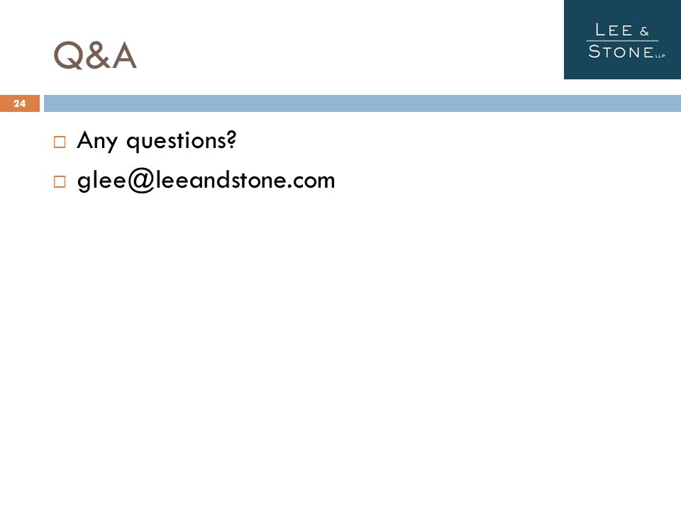 Q&A  Any questions  glee@leeandstone.com 24