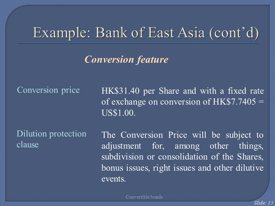 Slide: 15 Example: Bank of East Asia (cont'd) Conversion feature HK$31.40 per Share and with a fixed rate of exchange on conversion of HK$7.7405 = US$
