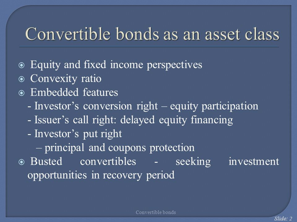 Slide: 33 Busted convertibles are characterized by low equity price sensitivity (low delta), large conversion premium and high yield to maturity.
