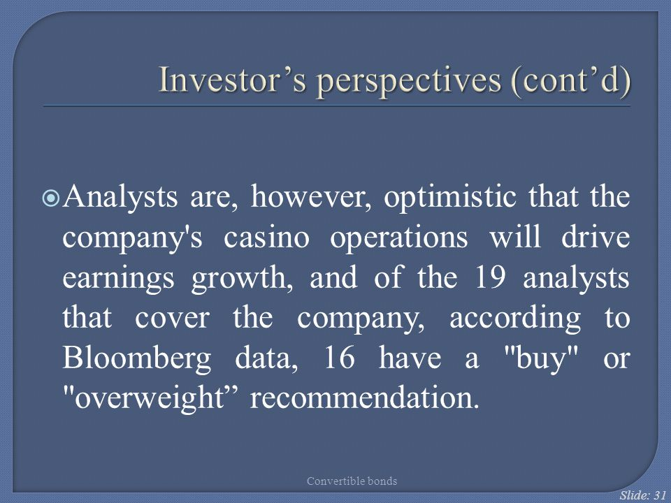 Slide: 31  Analysts are, however, optimistic that the company's casino operations will drive earnings growth, and of the 19 analysts that cover the c