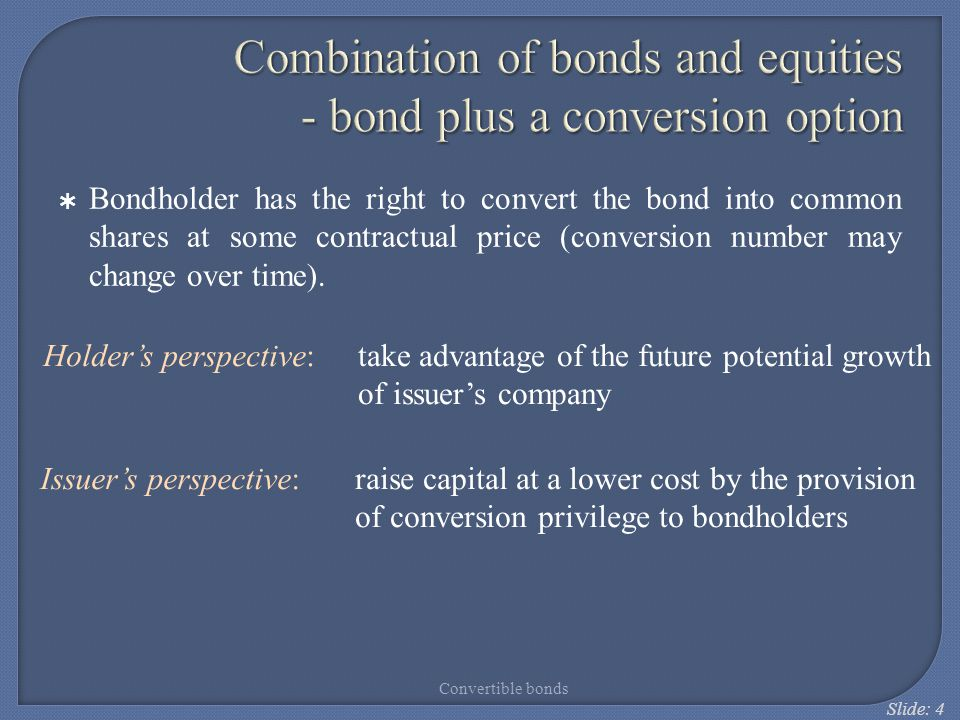 Slide: 5 Combination of bonds and equities - bond plus a conversion option convertible bond price conversion premium conversion value straight bond value stock price Convertible bonds