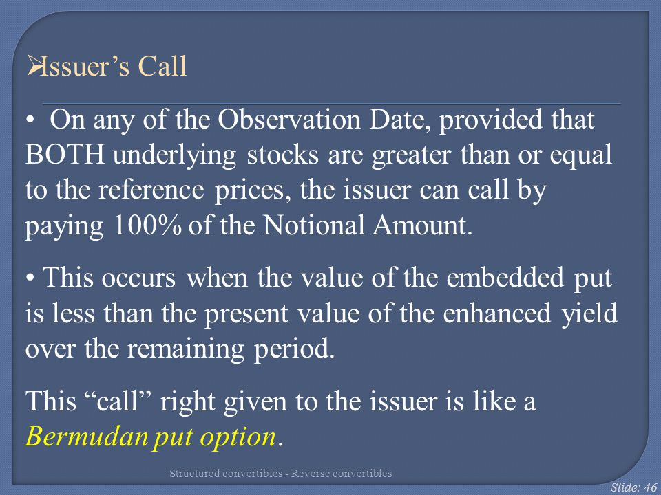 Slide: 46  Issuer's Call On any of the Observation Date, provided that BOTH underlying stocks are greater than or equal to the reference prices, the