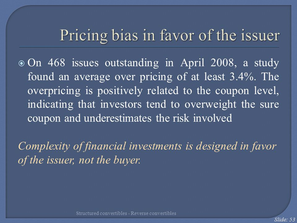 Slide: 53 Pricing bias in favor of the issuer  On 468 issues outstanding in April 2008, a study found an average over pricing of at least 3.4%. The o