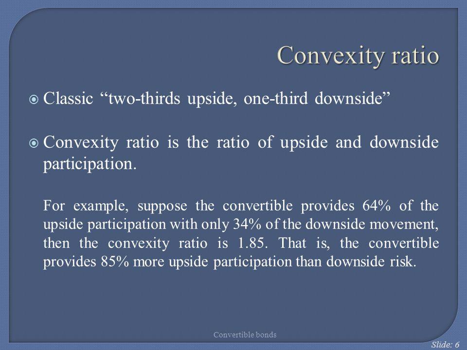 Slide: 37 Structured convertibles  Reverse convertibles  Mandatory convertible securities  Exchangeable convertible bonds  Convertibles with conversion price reset Structured convertibles