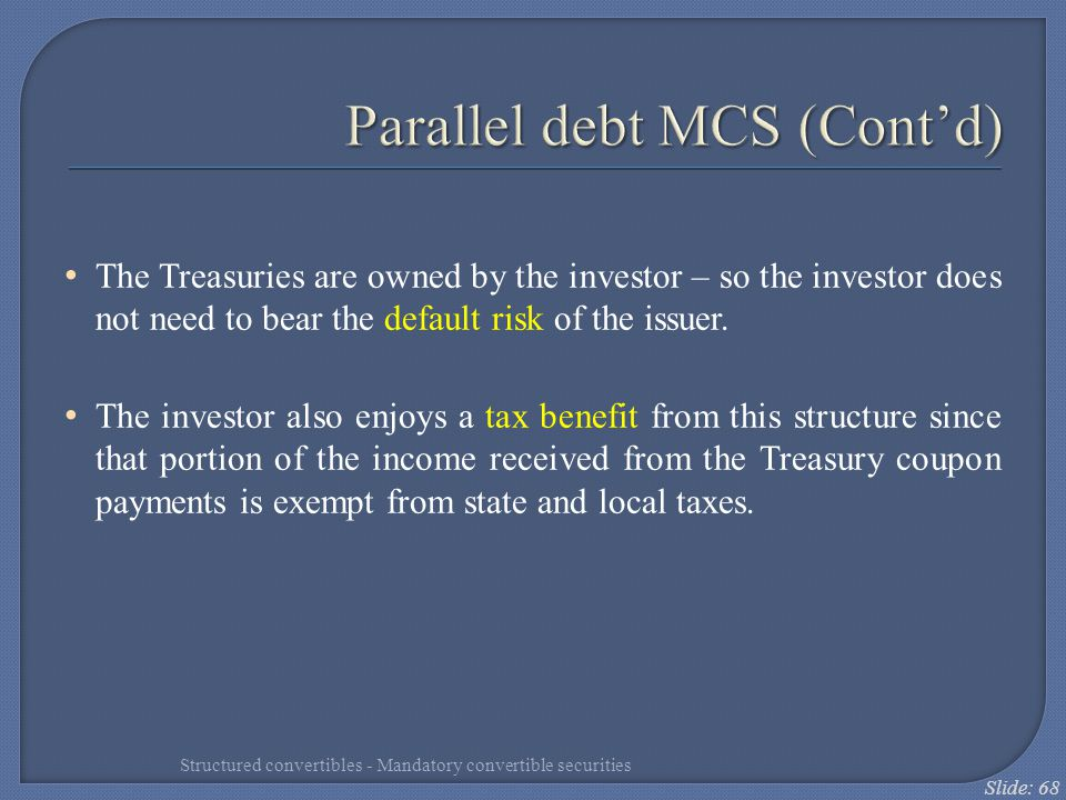 Slide: 68 Parallel debt MCS (Cont'd) The Treasuries are owned by the investor – so the investor does not need to bear the default risk of the issuer.