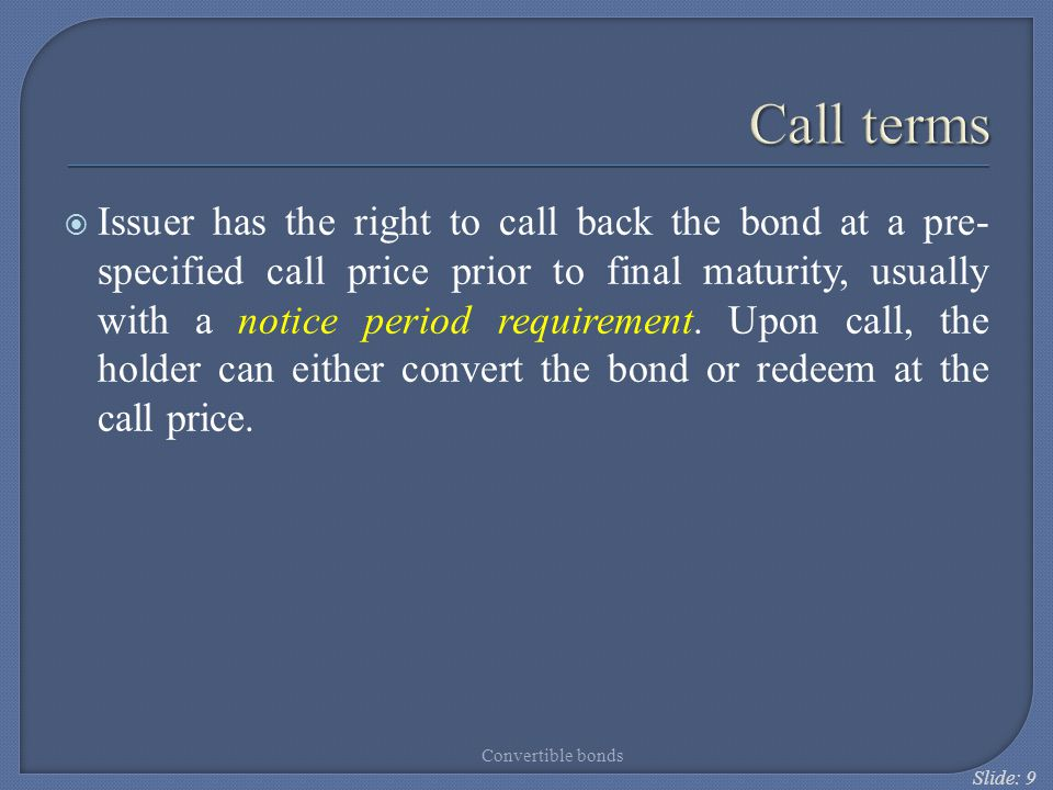 Slide: 20 Put feature (cont'd)  It protects the holder against rising interest rates by effectively reducing the year to maturity.