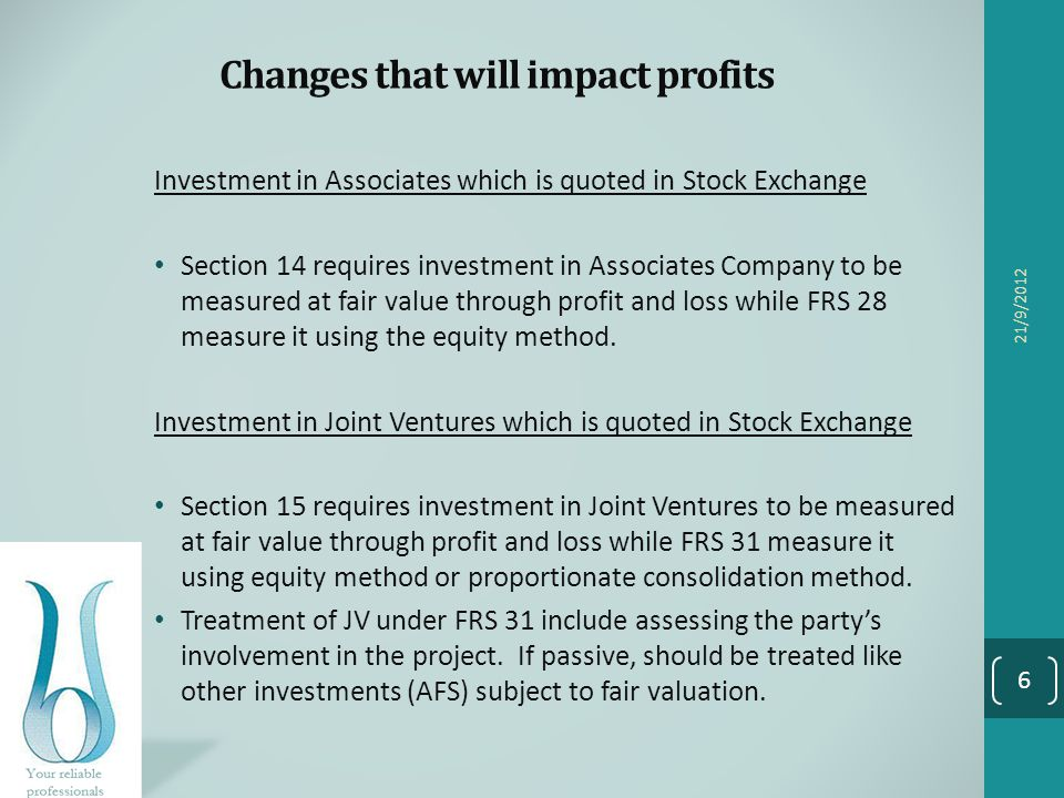 Changes that will impact profits Investment in Associates which is quoted in Stock Exchange Section 14 requires investment in Associates Company to be