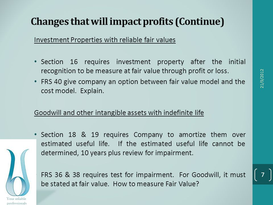 Changes that will impact profits (Continue) Investment Properties with reliable fair values Section 16 requires investment property after the initial