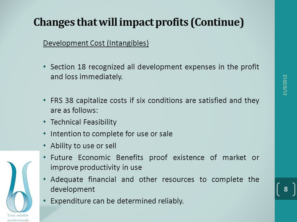 Changes that will impact profits (Continue) Development Cost (Intangibles) Section 18 recognized all development expenses in the profit and loss immed