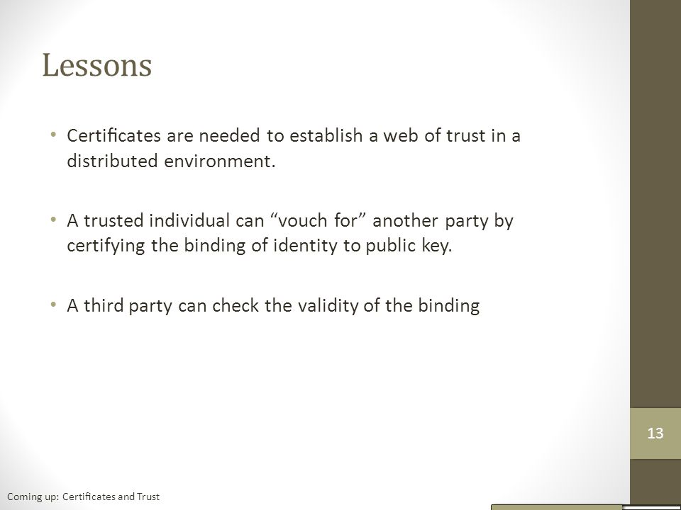 Lessons Certificates are needed to establish a web of trust in a distributed environment.
