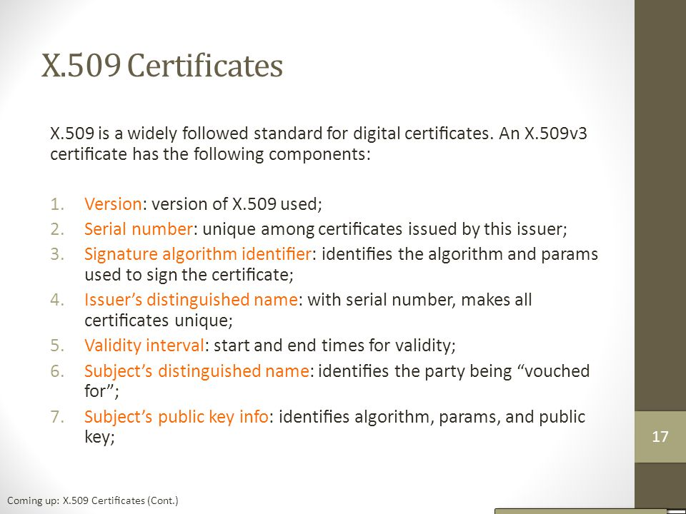 X.509 Certificates X.509 is a widely followed standard for digital certificates.